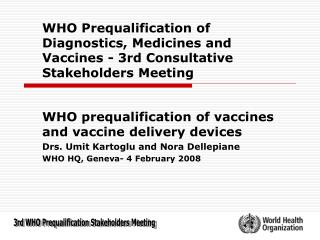 WHO Prequalification of Diagnostics, Medicines and Vaccines - 3rd Consultative Stakeholders Meeting