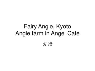Fairy Angle, Kyoto Angle farm in Angel Cafe