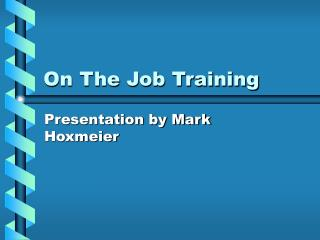 On The Job Training