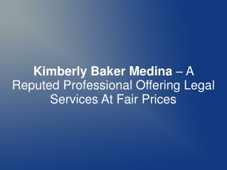 Kimberly Baker Medina – A Reputed Professional Offering Lega