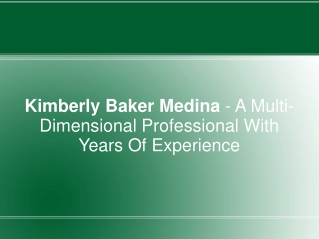 Kimberly Baker Medina - A Multi-Dimensional Professional Wit