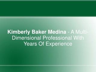 Kimberly Baker Medina - A Multi-Dimensional Professional Wit