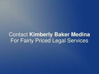 Contact Kimberly Baker Medina For Fairly Priced Legal Servic