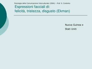 Espressioni facciali di: felicit , tristezza, disgusto Ekman