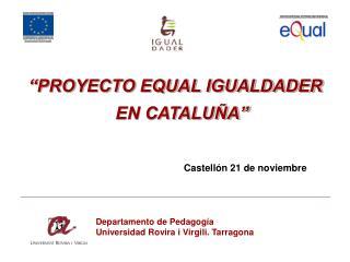 PROYECTO EQUAL IGUALDADER EN CATALU A         Castell n 21 de noviembre