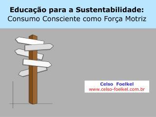 Educa  o para a Sustentabilidade:  Consumo Consciente como For a Motriz