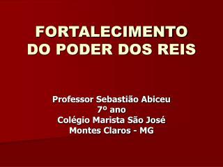 FORTALECIMENTO DO PODER DOS REIS