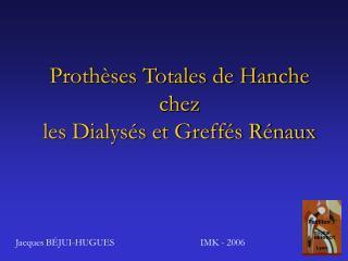 Proth ses Totales de Hanche  chez  les Dialys s et Greff s R naux