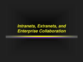 Intranets, Extranets, and Enterprise Collaboration