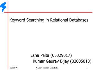 Keyword Searching in Relational Databases        Esha Palta 05329017 Kumar Gaurav Bijay 02005013