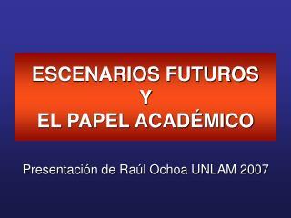 ESCENARIOS FUTUROS Y  EL PAPEL ACAD MICO