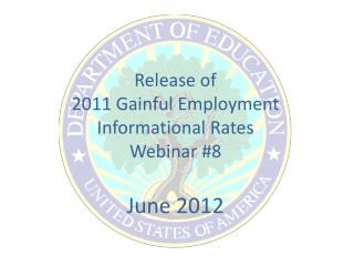 Release of  2011 Gainful Employment  Informational Rates Webinar 8  June 2012