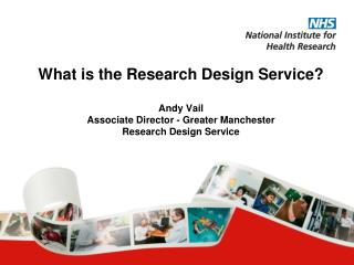 What is the Research Design Service  Andy Vail Associate Director - Greater Manchester Research Design Service