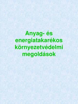 Anyag-  s energiatakar kos k rnyezetv delmi megold sok