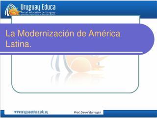 La Modernizaci n de Am rica Latina.