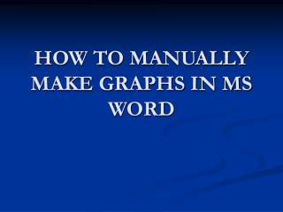 HOW TO MANUALLY MAKE GRAPHS IN MS WORD