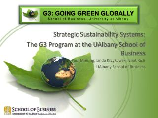 Strategic Sustainability Systems: The G3 Program at the UAlbany School of Business  Paul Miesing, Linda Krzykowski, Elio