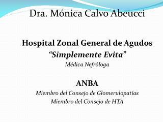 Dra. M nica Calvo Abeucci   Hospital Zonal General de Agudos  Simplemente Evita  M dica Nefr loga  ANBA Miembro del Cons