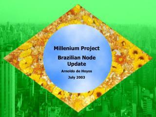 Millenium Project Brazilian Node Update Arnoldo de Hoyos July 2003