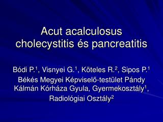 Acut acalculosus cholecystitis  s pancreatitis