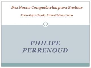 Dez Novas Compet ncias para Ensinar  Porto Alegre Brasil, Artmed Editora, 2000
