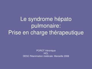 Le syndrome h pato pulmonaire:  Prise en charge th rapeutique   POROT V ronique HCL DESC R animation m dicale- Marseille