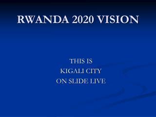 RWANDA 2020 VISION