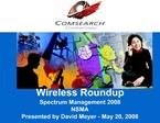 Wireless Roundup Spectrum Management 2008 NSMA Presented by David Meyer - May 20, 2008