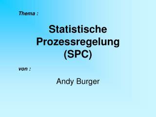 Thema :  Statistische Prozessregelung   SPC