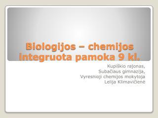 Biologijos   chemijos integruota pamoka 9 kl.