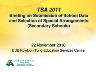 TSA 2011 Briefing on Submission of School Data and Selection of Special Arrangements  Secondary Schools