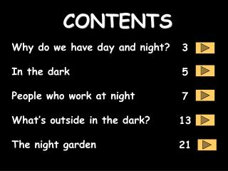 Why do we have day and night  In the dark  People who work at night  What s outside in the dark  The night garden