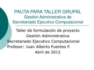 PAUTA PARA TALLER GRUPAL Gesti n Administrativa de  Secretariado Ejecutivo Computacional