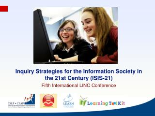 Inquiry Strategies for the Information Society in the 21st Century ISIS-21 Fifth International LINC Conference