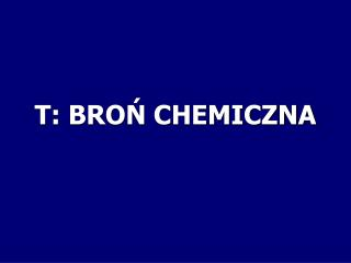 T: BRON CHEMICZNA