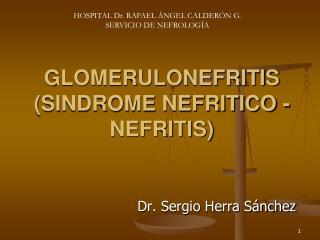 GLOMERULONEFRITIS SINDROME NEFRITICO -NEFRITIS