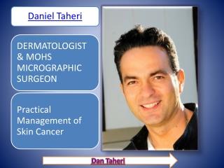 DANIEL TAHERI, M.D. - DERMATOLOGIST