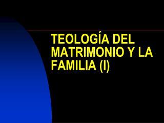 TEOLOG A DEL MATRIMONIO Y LA FAMILIA I