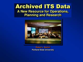 Archived ITS Data A New Resource for Operations,  Planning and Research