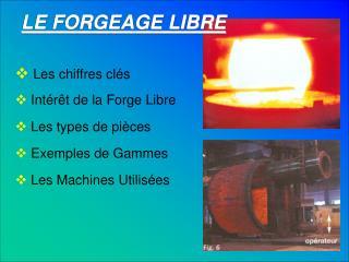 Les chiffres cl s  Int r t de la Forge Libre  Les types de pi ces  Exemples de Gammes  Les Machines Utilis es