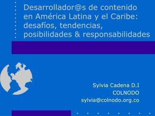 Desarrolladors de contenido  en Am rica Latina y el Caribe: desaf os, tendencias, posibilidades  responsabilidades