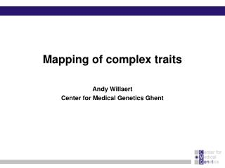 Mapping of complex traits   Andy Willaert Center for Medical Genetics Ghent