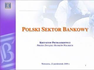 Polski Sektor Bankowy   Krzysztof Pietraszkiewicz Prezes Zwiazku Bank w Polskich