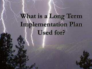 What is a Long Term Implementation Plan  Used for