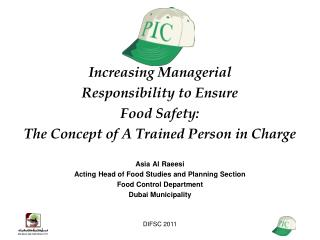 Increasing Managerial  Responsibility to Ensure   Food Safety:  The Concept of A Trained Person in Charge   Asia Al Raee