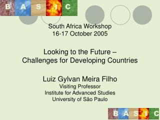 South Africa Workshop 16-17 October 2005  Looking to the Future    Challenges for Developing Countries  Luiz Gylvan Meir