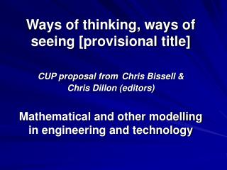 Ways of thinking, ways of seeing [provisional title]  CUP proposal from Chris Bissell   Chris Dillon editors