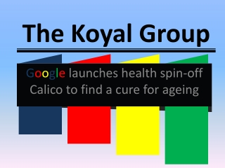 The Koyal Group: Google launches health spin-off Calico to f