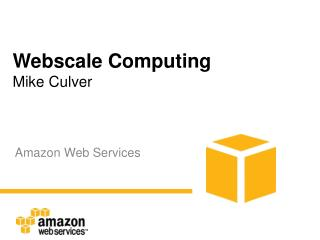 Webscale Computing Mike Culver