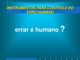 INSTRUMENTOS PARA CONTROLE DO ERRO HUMANO